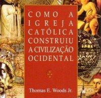 """Crítica do livro """"Como a Igreja Católica construiu a civilização ocidental"""", de Thomas Woods"""