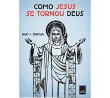 """Crítica do livro """"Como Jesus se tornou Deus"""", de Bart Ehrman"""