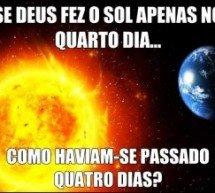 Se Deus fez o sol apenas no quarto dia, como haviam se passado quatro dias?
