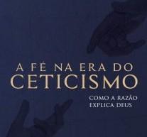"""Resenha do livro """"A fé na Era do Ceticismo"""", de Timothy Keller"""