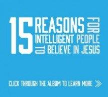 15 Razões pelas quais as pessoas inteligentes acreditam em Jesus